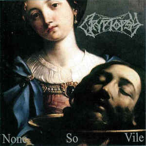 CRYPTOPSY - NONE SO VILE (CD)